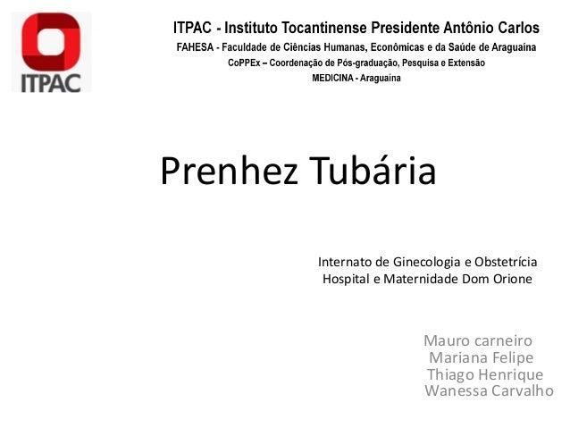 Prenhez Tubária Mauro carneiro Mariana Felipe Thiago Henrique Wanessa Carvalho Internato de Ginecologia e Obstetrícia Hosp...