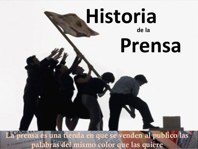 Historia Prensa de la  La prensa es una tienda en que se venden al publico las palabras del mismo color que las quiere