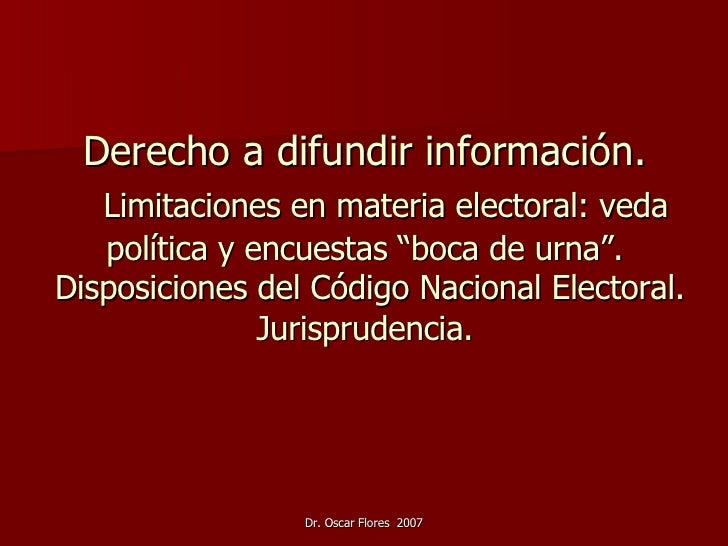 """Derecho a difundir información.   Limitaciones en materia electoral: veda política y encuestas """"boca de urna"""".  Disposicio..."""
