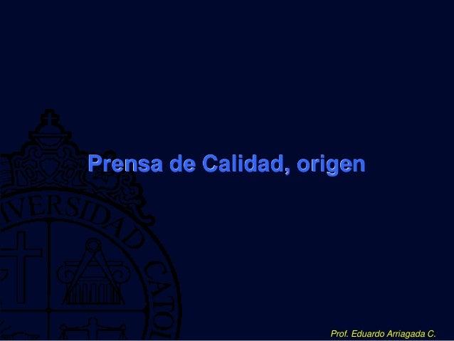 Prof. Eduardo Arriagada C. Prensa de Calidad, origen