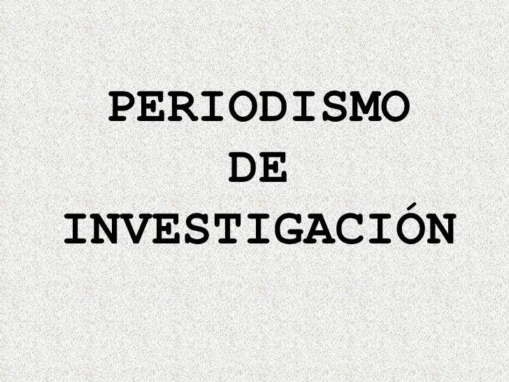 PERIODISMO DE INVESTIGACIÓN