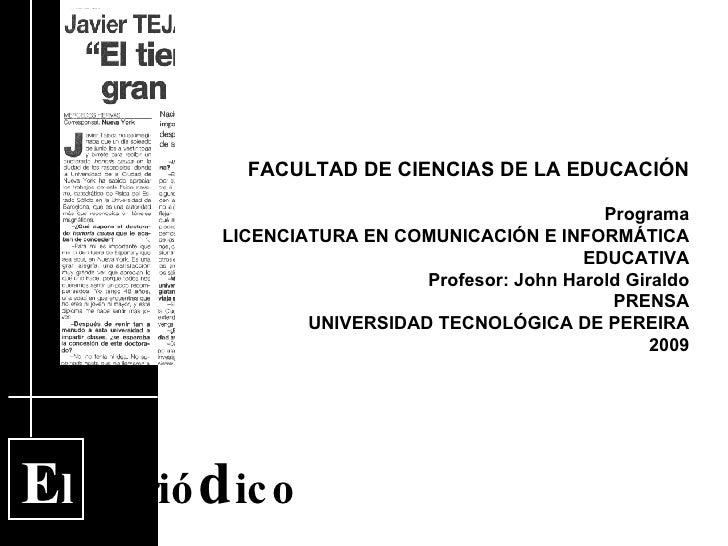E l  Perió d ico FACULTAD DE CIENCIAS DE LA EDUCACIÓN Programa LICENCIATURA EN COMUNICACIÓN E INFORMÁTICA EDUCATIVA Profes...