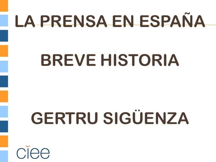 LA PRENSA EN ESPAÑA  BREVE HISTORIA GERTRU SIGÜENZA