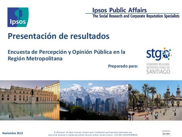 Presentación de resultados Encuesta de Percepción y Opinión Pública en la Región Metropolitana Preparado para:  Noviembre ...