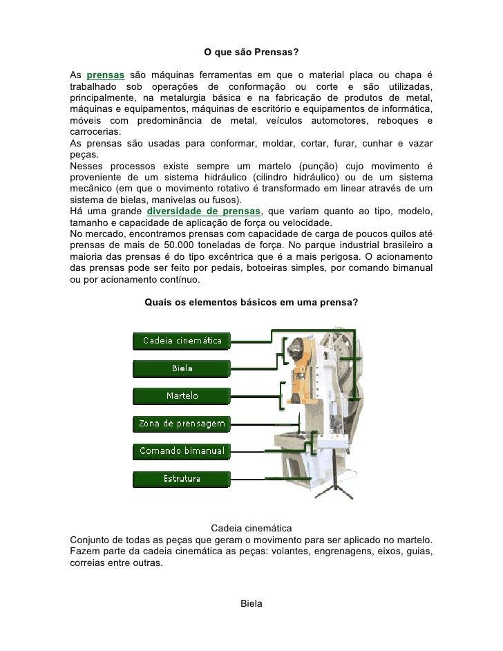 O que são Prensas?As prensas são máquinas ferramentas em que o material placa ou chapa étrabalhado sob operações de confor...
