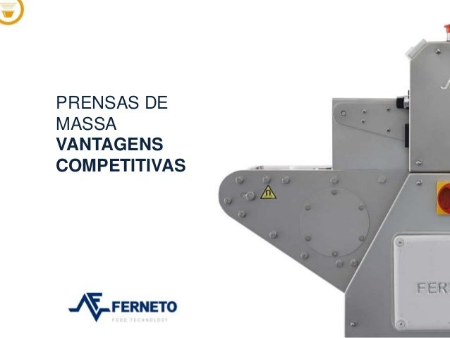PRENSAS DE MASSA VANTAGENS COMPETITIVAS