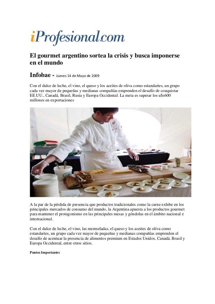 El gourmet argentino sortea la crisis y busca imponerse en el mundo Infobae - Jueves 14 de Mayo de 2009 Con el dulce de le...