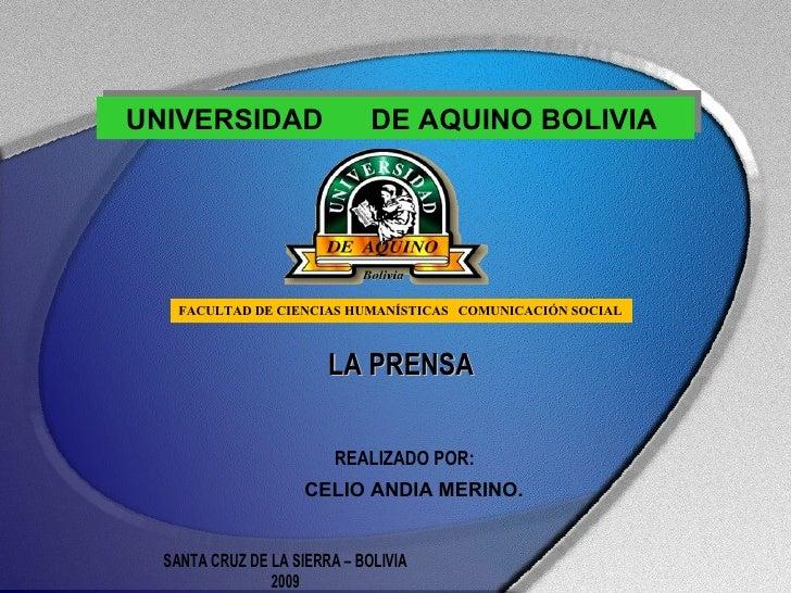 UNIVERSIDAD  DE AQUINO BOLIVIA  FACULTAD DE CIENCIAS HUMANÍSTICAS   COMUNICACIÓN SOCIAL LA PRENSA  REALIZADO POR:  CELIO A...
