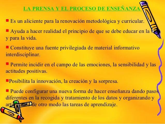 LA PRENSA Y EL PROCESO DE ENSEÑANZA Es un aliciente para la renovación metodológica y curricular. Ayuda a hacer realidad...