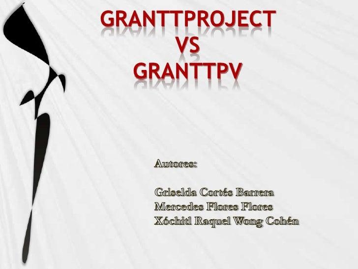 GranttProjectvs GranttPV<br />Autores:<br />Griselda Cortés Barrera<br />Mercedes Flores Flores<br />Xóchitl Raquel Wong C...