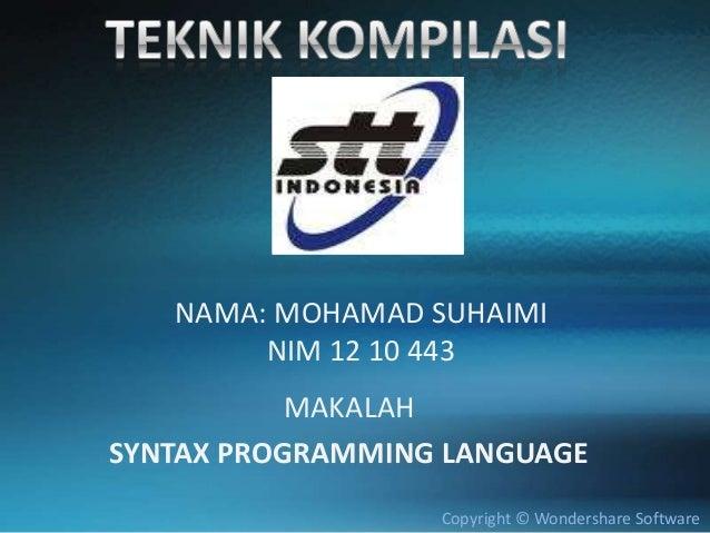 NAMA: MOHAMAD SUHAIMI        NIM 12 10 443           MAKALAHSYNTAX PROGRAMMING LANGUAGE                  Copyright © Wonde...