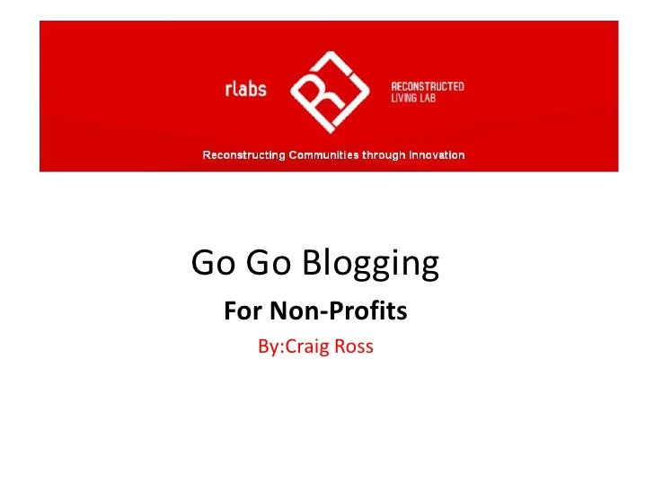 Go Go Blogging<br />For Non-Profits<br />By:CraigRoss <br />