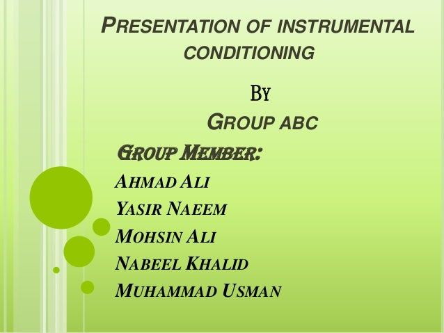 PRESENTATION OF INSTRUMENTALCONDITIONINGBYGROUP ABCGROUP MEMBER:AHMAD ALIYASIR NAEEMMOHSIN ALINABEEL KHALIDMUHAMMAD USMAN