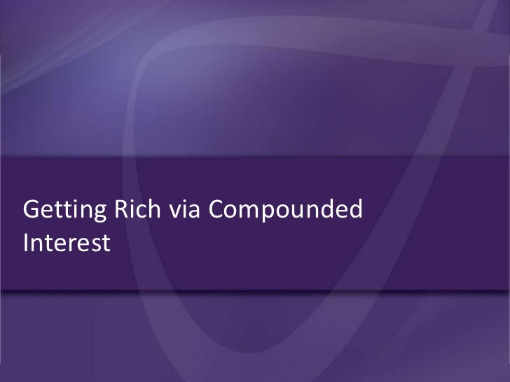 Getting Rich via Compounded Interest<br />