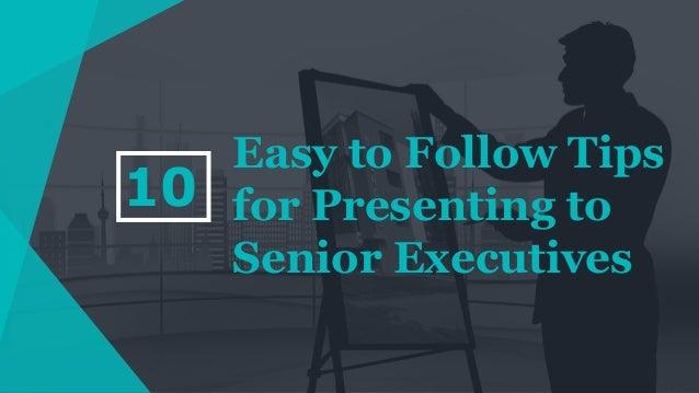 Easy to Follow Tips for Presenting to Senior Executives 10