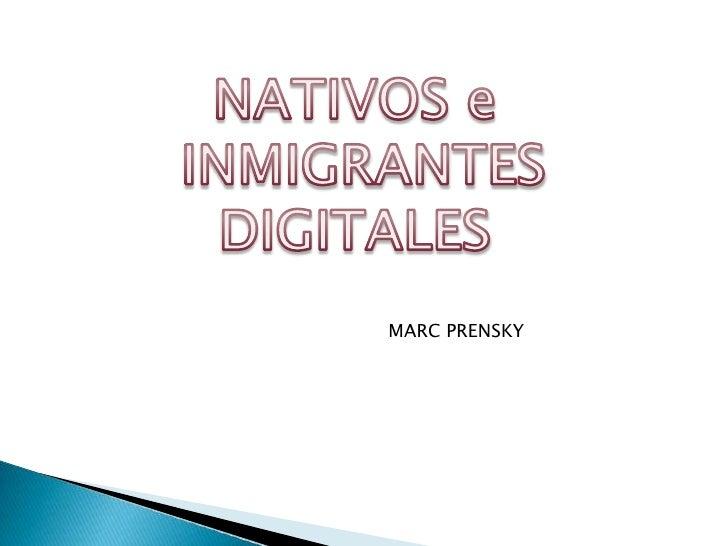 NATIVOS e<br /> INMIGRANTES<br />DIGITALES<br />MARC PRENSKY<br />
