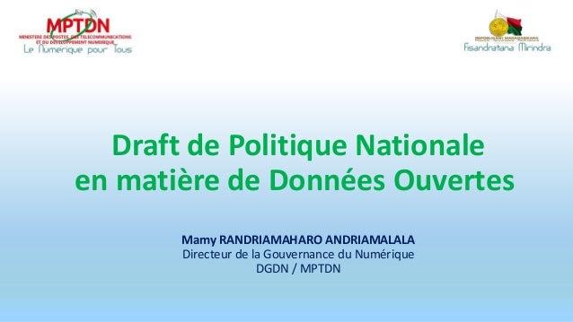 Draft de Politique Nationale en matière de Données Ouvertes Mamy RANDRIAMAHARO ANDRIAMALALA Directeur de la Gouvernance du...