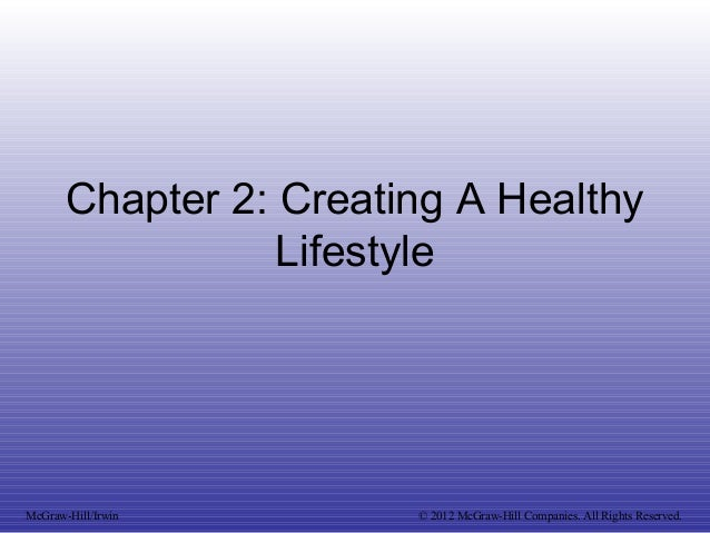 Chapter 2: Creating A Healthy Lifestyle McGraw-Hill/Irwin © 2012 McGraw-Hill Companies. All Rights Reserved.