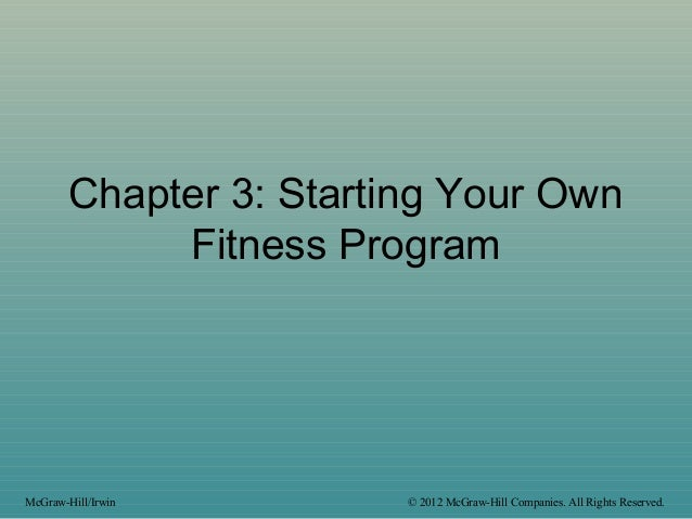 Chapter 3: Starting Your Own Fitness Program McGraw-Hill/Irwin © 2012 McGraw-Hill Companies. All Rights Reserved.