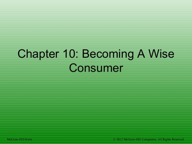 Chapter 10: Becoming A Wise Consumer McGraw-Hill/Irwin © 2012 McGraw-Hill Companies. All Rights Reserved.