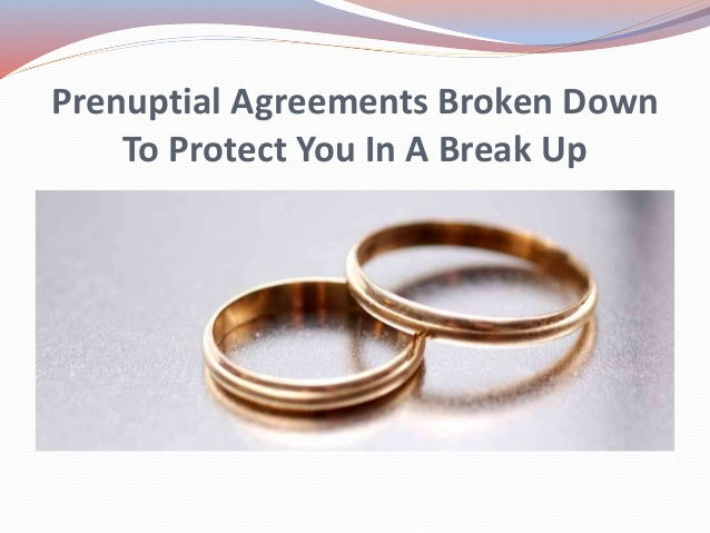 Prenuptial Agreements Broken Down To Protect You In A Break Up