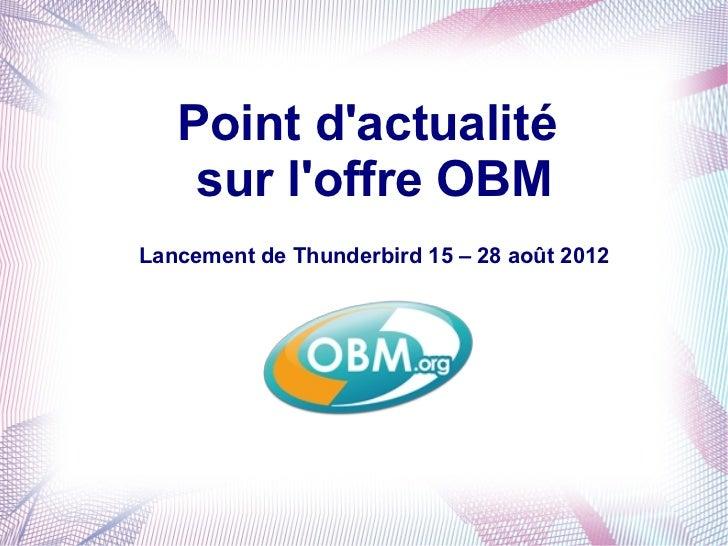Point dactualité    sur loffre OBMLancement de Thunderbird 15 – 28 août 2012