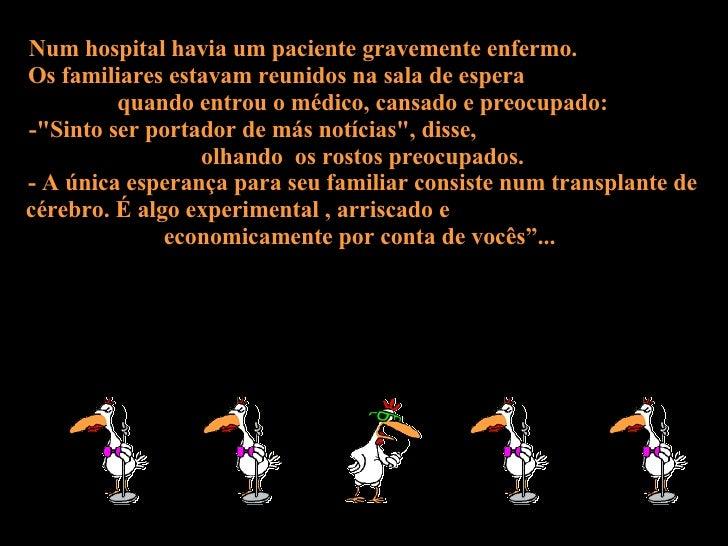 Num hospital havia um paciente gravemente enfermo.  Os familiares estavam reunidos na sala de espera  quando entrou o médi...
