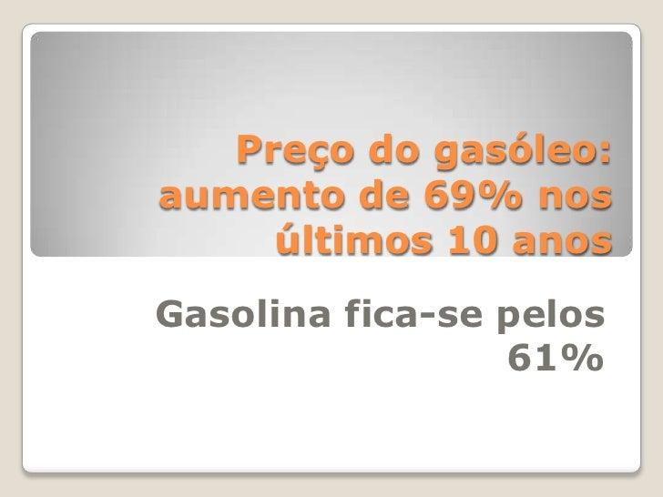 Preço do gasóleo: aumento de 69% nos últimos 10 anos<br />Gasolina fica-se pelos 61%<br />