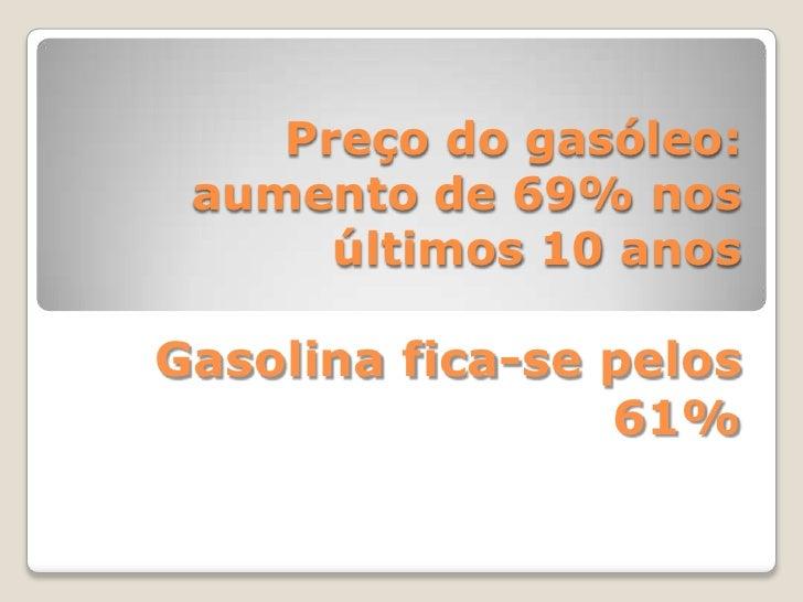 Preço do gasóleo: aumento de 69% nos últimos 10 anosGasolina fica-se pelos 61%<br />