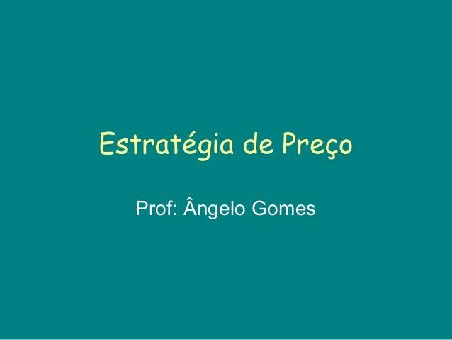 Estratégia de Preço Prof: Ângelo Gomes