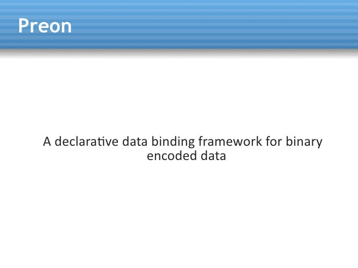 Preon       A declaratve data binding framework for binary                    encoded data