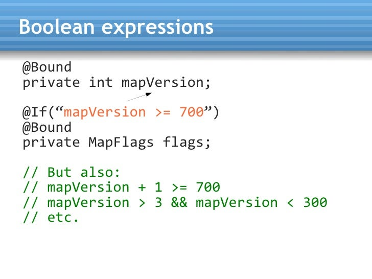 """Boolean expressions @Bound private int mapVersion;  @If(""""mapVersion >= 700"""") @Bound private MapFlags flags;  //   But also..."""