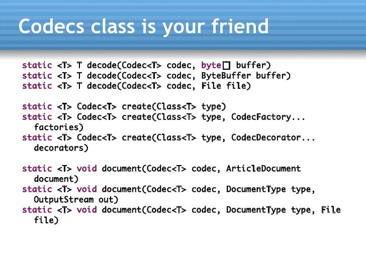 Codecs class is your friend static <T> T decode(Codec<T> codec, byte[] buffer) static <T> T decode(Codec<T> codec, ByteBuf...