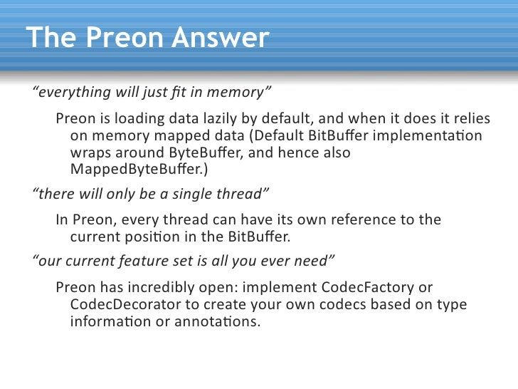 """The Preon Answer """"everything will just ft in memory""""    Preon is loading data lazily by default, and when it does it relie..."""