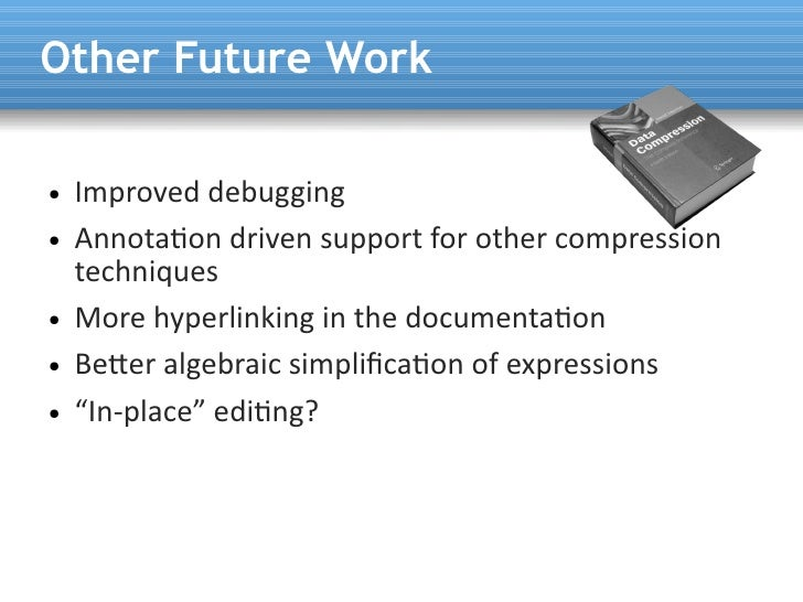 Other Future Work  ●   Improved debugging ●   Annotaton driven support for other compression     techniques ●   More hyper...