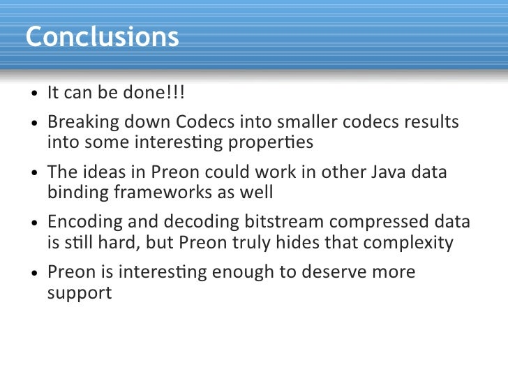 Conclusions ●   It can be done!!! ●   Breaking down Codecs into smaller codecs results     into some interestng propertes ...