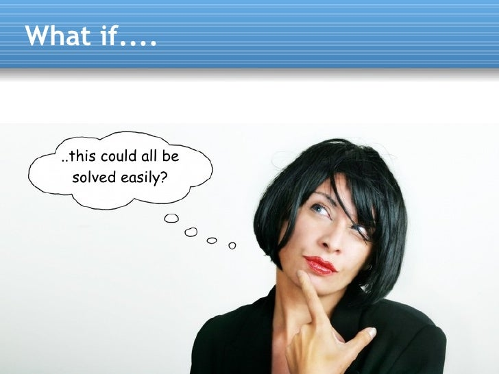 What if....      ..this could all be      solved easily?