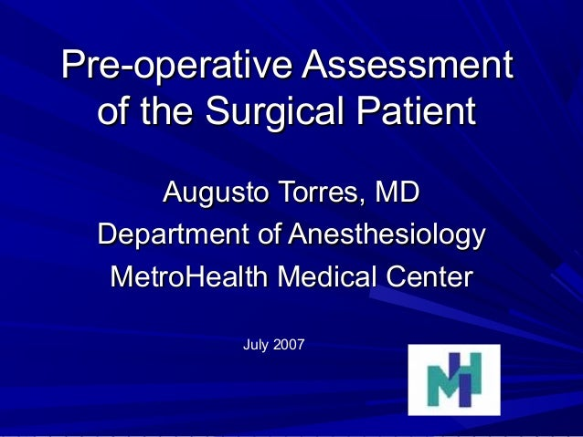 Pre-operative AssessmentPre-operative Assessment of the Surgical Patientof the Surgical Patient Augusto Torres, MDAugusto ...