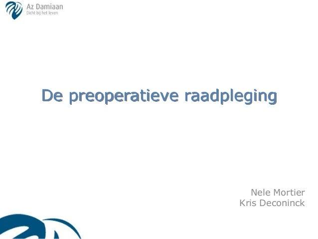 De preoperatieve raadpleging                          Nele Mortier                       Kris Deconinck