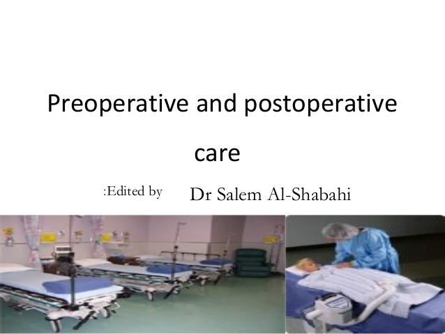 Preoperative and postoperative                   care    :Edited   by   Dr Salem Al-Shabahi