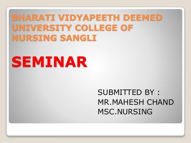 BHARATI VIDYAPEETH DEEMED UNIVERSITY COLLEGE OF NURSING SANGLI SEMINAR SUBMITTED BY : MR.MAHESH CHAND MSC.NURSING