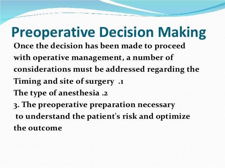Preoperative Decision Making <ul><li>Once the decision has been made to proceed </li></ul><ul><li>with operative managemen...