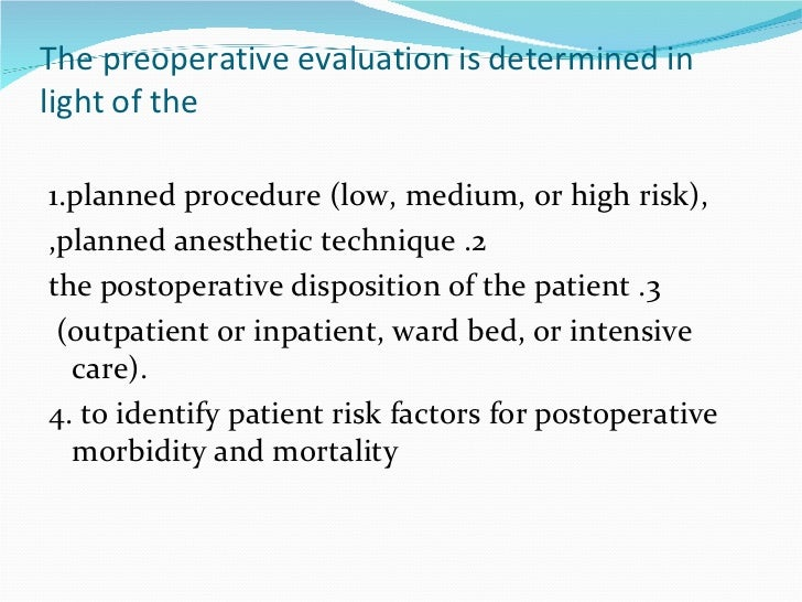 The preoperative evaluation is determined in light of the <ul><li>1.planned procedure (low, medium, or high risk), </li></...