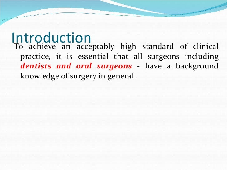 Introduction <ul><li>To achieve an acceptably high standard of clinical practice, it is essential that all surgeons includ...
