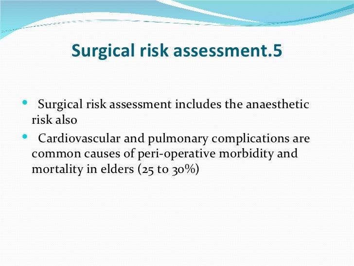5.Surgical risk assessment <ul><li>Surgical risk assessment includes the anaesthetic risk also </li></ul><ul><li>Cardiovas...