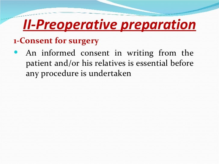 II-Preoperative preparation <ul><li>1-Consent for surgery </li></ul><ul><li>An informed consent in writing from the patien...