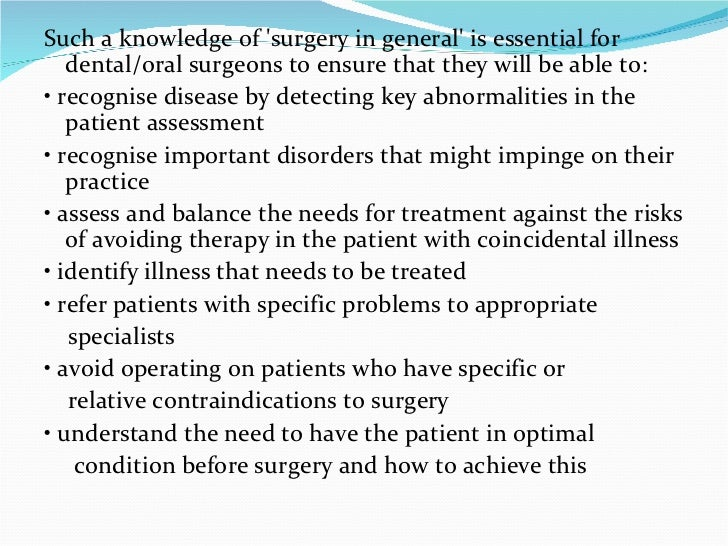 <ul><li>Such a knowledge of 'surgery in general' is essential for dental/oral surgeons to ensure that they will be able to...