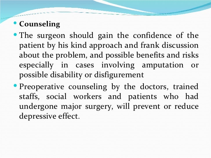 <ul><li>Counseling </li></ul><ul><li>The surgeon should gain the confidence of the patient by his kind approach and frank ...