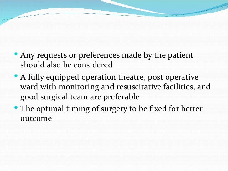 <ul><li>Any requests or preferences made by the patient should also be considered </li></ul><ul><li>A fully equipped opera...