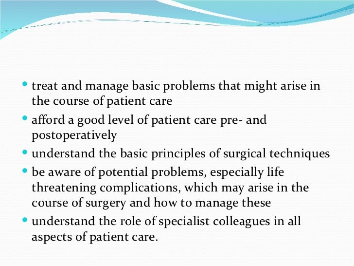 <ul><li>treat and manage basic problems that might arise in the course of patient care </li></ul><ul><li>afford a good lev...
